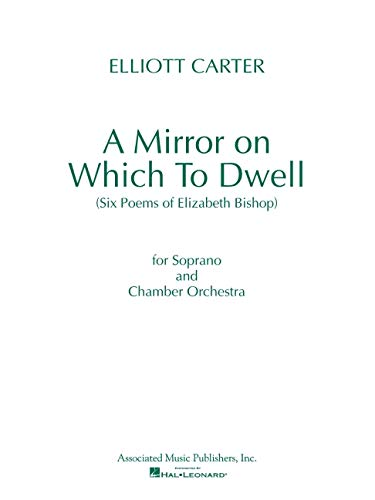 A Mirror on Which to Dwell: (Six Poems of Elizabeth Bishop) for Soprano and Chamber Orchestra