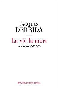 La vie la mort par Jacques Derrida