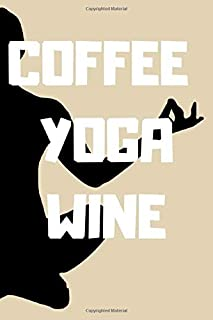 Coffee Yoga Wine: Journal notebook Diary for inspiration Blank Lined Travel Journal to Write In Ideas and to do list planner
