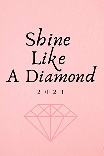 Shine Like A Diamond 2021: Calendar From 6 Am to 11 PM Best Planner 365 Days for Woman, Girl , Boss Lady Monthly Weekly Daily