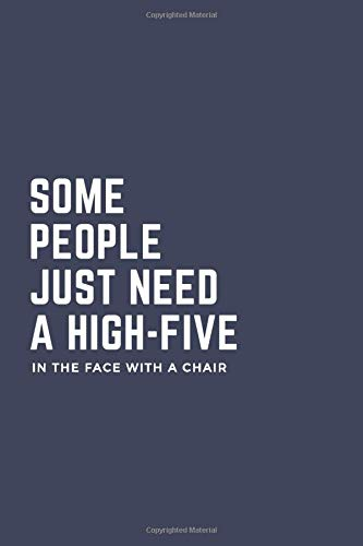 Some People Just Need A High-Five In The Face With A Chair: Blank Lined Journal Coworker Notebook