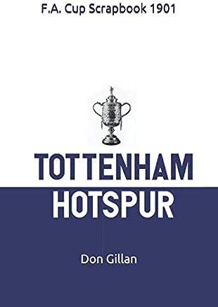 Tottenham Hotspur F.A. Cup Scrapbook 1901: 'Spur's First Cup (Season Scrapbook)