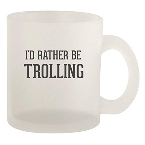 I'd Rather Be TROLLING - 10oz Frosted Glass Coffee Mug