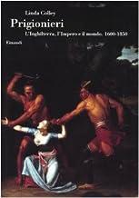 Prigionieri. L'Inghilterra, l'Impero e il mondo. 1600-1850