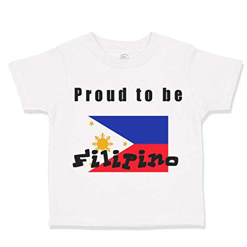 Custom Toddler T-Shirt Proud to Be Filipino Philippines Flag B Cotton Boy & Girl Clothes Funny Graphic Tee A White Design Only 7T