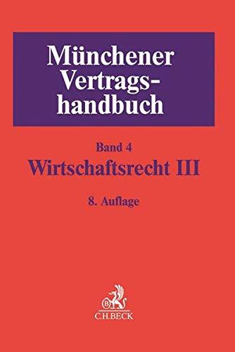 Münchener Vertragshandbuch Bd. 4: Wirtschaftsrecht III