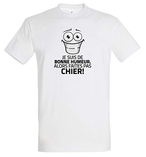 T-Shirt Humoristique Je suis de Bonne Humeur, Alors Faites Pas Chier Blanc S