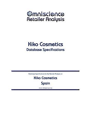 Kiko Cosmetics - Spain: Retailer Analysis Database Specifications (Omniscience Retailer Analysis - Spain Book 54162) (English Edition)