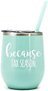 Because Tax Season Stemless Wine Tumbler Accountant gift IRS CPA Tax Season