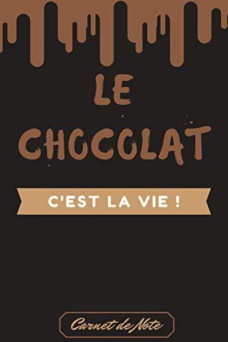 Carnet de Note - le chocolat c'est la vie: Carnet De Notes/Carnet de Note le chocolat / Cadeau pour l'Anniversaire   Cahier/livre de notes   ... -100 pages- chocolat blanc /chocolat noir