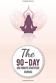 The 90-Day One-Minute Gratitude Journal: Cultivate An Attitude Of Gratitude Inspirational Quotes, Daily Practices, Writing...