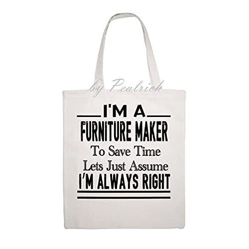 Canvas Tote Bag for Women, I'm A Furniture Maker To Save Time Lets Just Assume I'm Always Right Large Capacity Fashion Shopping Totes Bag for Work Beach Lunch Travel