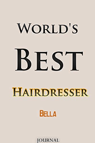 World's Best Hairdresser Bella Journal: Lined Notebook / Journal Gift, 120 Pages, 6x9, Soft Cover, Matte Finish