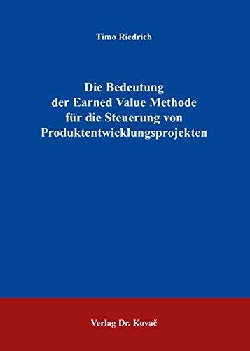 Die Bedeutung der Earned Value Methode für die Steuerung von Produktentwicklungsprojekten (Schriften zum Betrieblichen Rechnungswesen und Controlling)