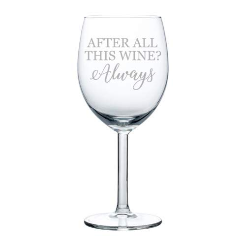 Wine Glass Goblet After All This Wine Always (10 oz)