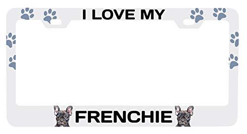 I Love My Frenchie French Bulldog Metal License Plate Frame
