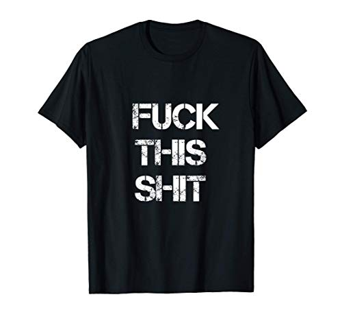 Fuck This Shit Job Shirt I'm Out Adult Humor Quote T-Shirt