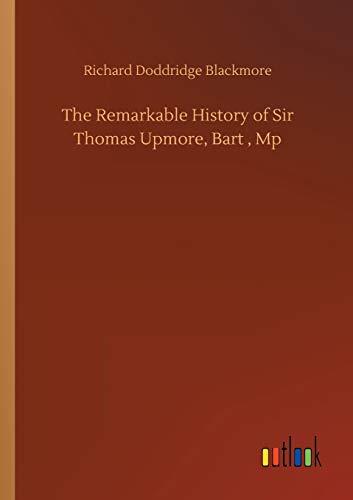 The Remarkable History of Sir Thomas Upmore, Bart, Mp