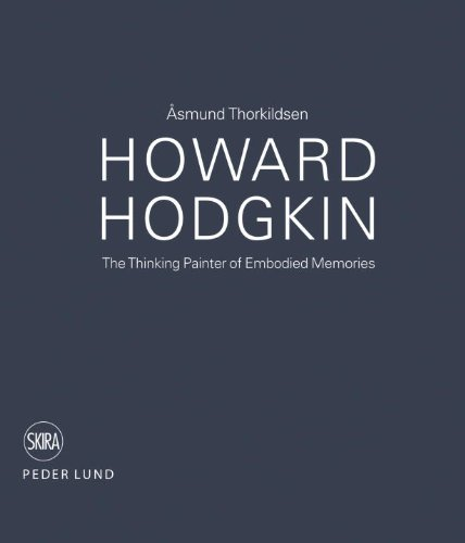 Howard Hodgkin: The Thinking Painter of Embodied Memories