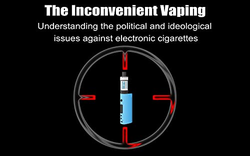 The inconvenient vaping: Understanding the political and ideological issues against electronic cigarettes (English Edition)