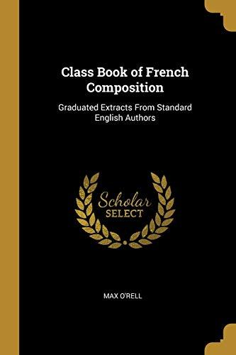 Class Book of French Composition: Graduated Extracts from Standard English Authors