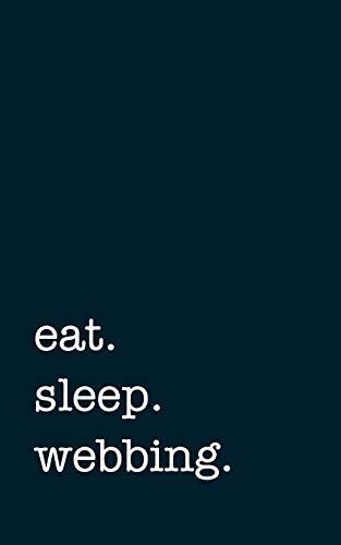 eat. sleep. webbing. - Lined Notebook: Writing Journal