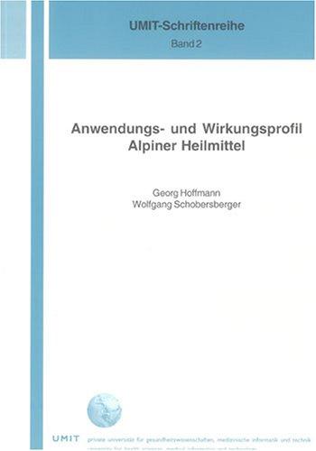 Anwendungs- und Wirkungsprofil Alpiner Heilmittel (UMIT-Schriftenreihe)