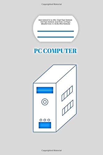 PC Computer: Ideal notebook for my office. Graph Paper Notebook: Grid Paper Notebook, Quad Ruled, 110 Pages ( Beautiful Cover, 6 x 9) (My Office Notebook)