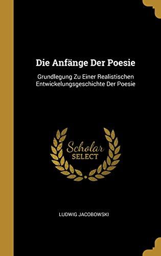 GER-ANFANGE DER POESIE: Grundlegung Zu Einer Realistischen Entwickelungsgeschichte Der Poesie