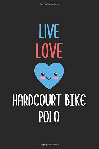 Live Love Hardcourt Bike Polo: Lined Journal, 120 Pages, 6 x 9, Hardcourt Bike Polo Funny Sport Gift, Black Matte Finish (Hardcourt Bike Polo Journal)