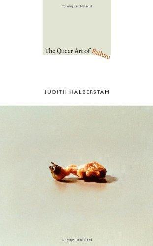 The Queer Art of Failure by Judith Halberstam (Aug 12 2011)
