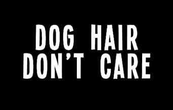Makarios LLC Dog Hair Don't Care Funny Decal Vinyl Sticker Cars Trucks Vans Walls Laptop MKR| White |5.5 x 2.25|MKR259