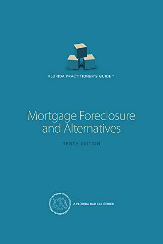 Florida Practitioners Guide: Mortgage Foreclosure and Alternatives (English Edition)