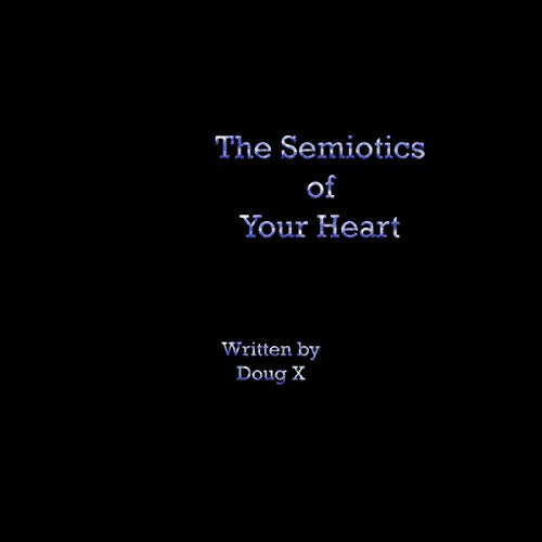 The Semiotics of Your Heart audiobook cover art