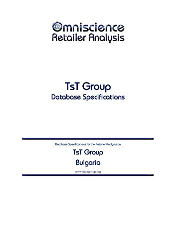TsT Group - Bulgaria: Retailer Analysis Database Specifications (Omniscience Retailer Analysis - Bulgaria Book 99214) (English Edition)