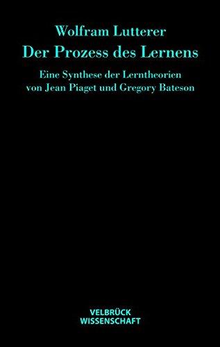Der Prozess des Lernens: Eine Synthese der Lerntheorien von Jean Piaget und Gregory Bateson