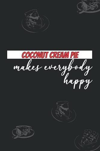 Coconut cream Pie: makes everybody happ