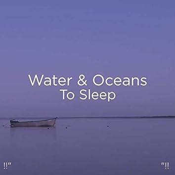 """""""!! Water & Oceans To Sleep """"!!"""