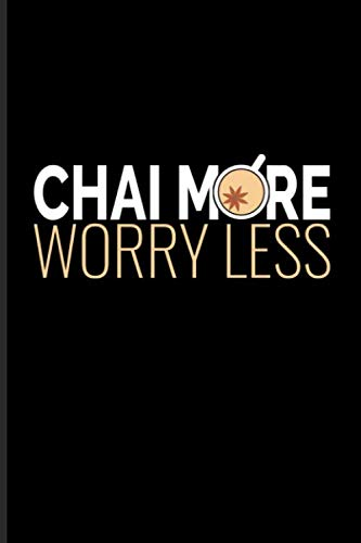 Chai More Worry Less: Chai Tea Journal   Notebook   Workbook For Masala Spice & Organic Herbal Lover - 6x9 - 100 Graph Paper Pages