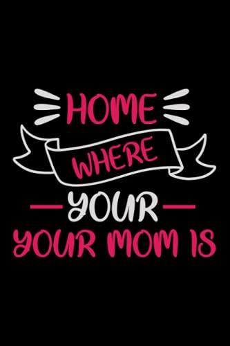 Notizbuch HOME IS WHERE YOUR MOM IS: Mama Notizbuch 120 gepunktete Seiten A5 Geschenk fuer Mutter