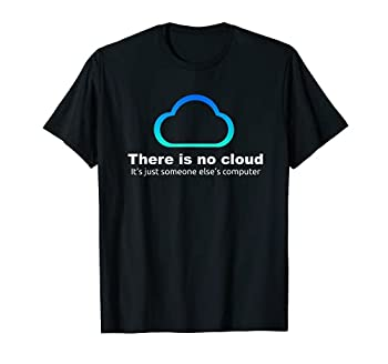 Tech Humor There is no cloud ..just someone else s computer