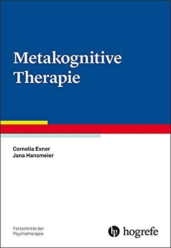 Metakognitive Therapie (Fortschritte der Psychotherapie)