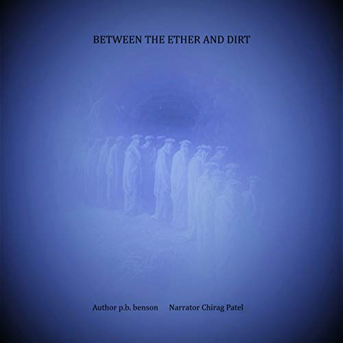 Between the Ether and Dirt                   By:                                                                                                                                 P. B. Benson                               Narrated by:                                                                                                                                 Chirag Patel                      Length: 2 hrs and 37 mins     Not rated yet     Overall 0.0
