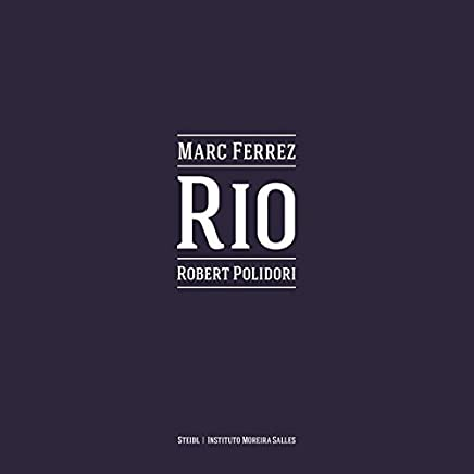 Marc Ferrez & Robert Polidori: Rio by Shelley Rice Angela Alonso Ana Nobre(2015-07-28)