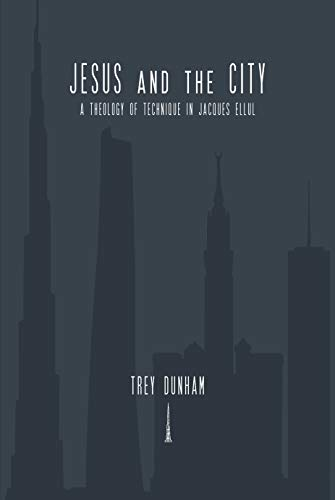 Jesus and the City: A Theology of Technique in Jacques Ellul (English Edition)