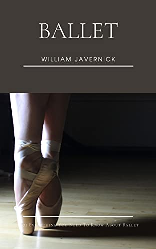 Ballet: 2021 Everything You Need To Know About Ballet (English Edition)