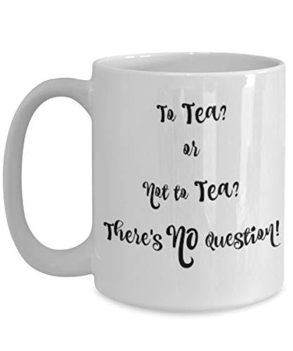 naar thee of niet naar thee Er is geen vraag De perfecte theekop thee of niet Er is geen twijfel Geschenk Koffie Mok voor De Thee Oma