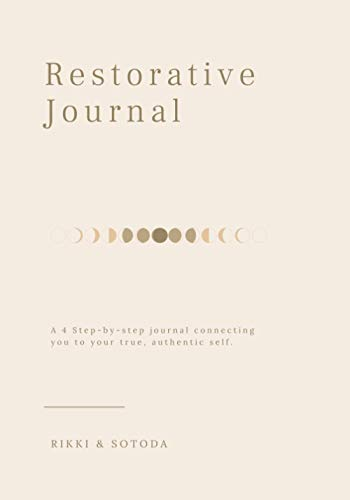 Restorative Journal: A 4 step-by-step journal connecting you to your true, authentic self.