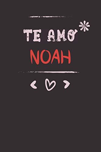 Te amo NOAH : Regalo San Valentín: Diario de nombres personalizado para el cuaderno NOAH 120 páginas 6x9 Para Ella / EL | novio, novia, esposa, esposo, pareja …