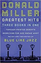 Donald Miller Greatest Hits: Three Books In One: 1) Through Painted Deserts, 2) Searching For God Knows What, 3) Blue Like Jazz by Donald Miller (February 15,2008)